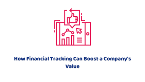 How Financial Tracking Can Boost a Company's Value