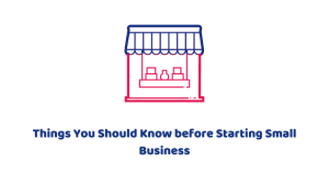 Things You Should Know before Starting Small Business