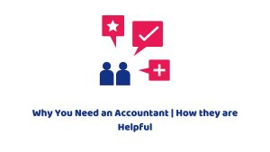 Why You Need an Accountant   How they are Helpful
