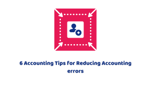 6 Accounting Tips for Reducing Accounting errors