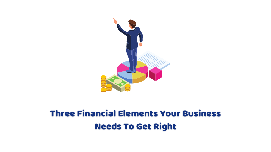 Financial Elements that your Business Needs to Get Right