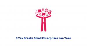 3 Tax Breaks Small Enterprises can Take