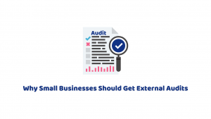 Why Small Businesses Should Get External Audits