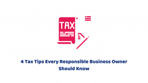 4 Tax Tips Every Responsible Business Owner Should Know