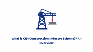 What is CIS (Construction Industry Scheme)? An Overview