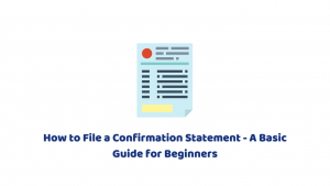 How to File a Confirmation Statement – A Basic Guide for Beginners