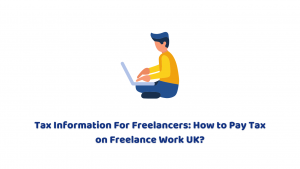Tax Information For Freelancers: How to Pay Tax on Freelance Work UK?