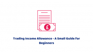Trading Income Allowance – A Small Guide for Beginners