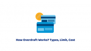 How Overdraft Works? Types, Limit, Cost