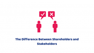 The Difference Between Shareholders and Stakeholders