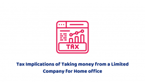 Tax Implications of Taking Money from a Limited Company for Home Office