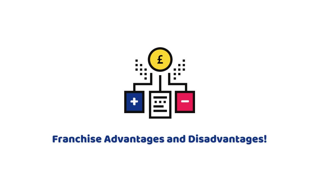 Franchise Advantages and Disadvantages!